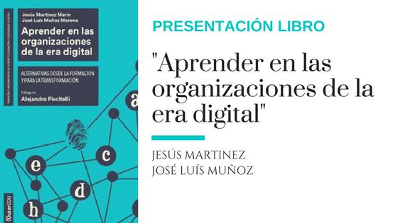Presentación del libro «Aprender en las organizaciones de la era digital», Jesús Martínez y José Luís Muñoz Moreno