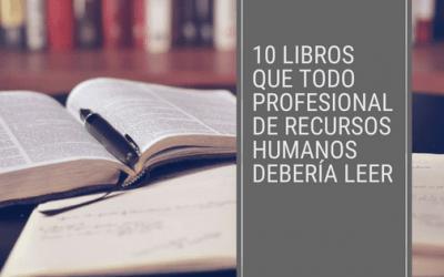 10 Libros que todo profesional de Recursos Humanos debería leer