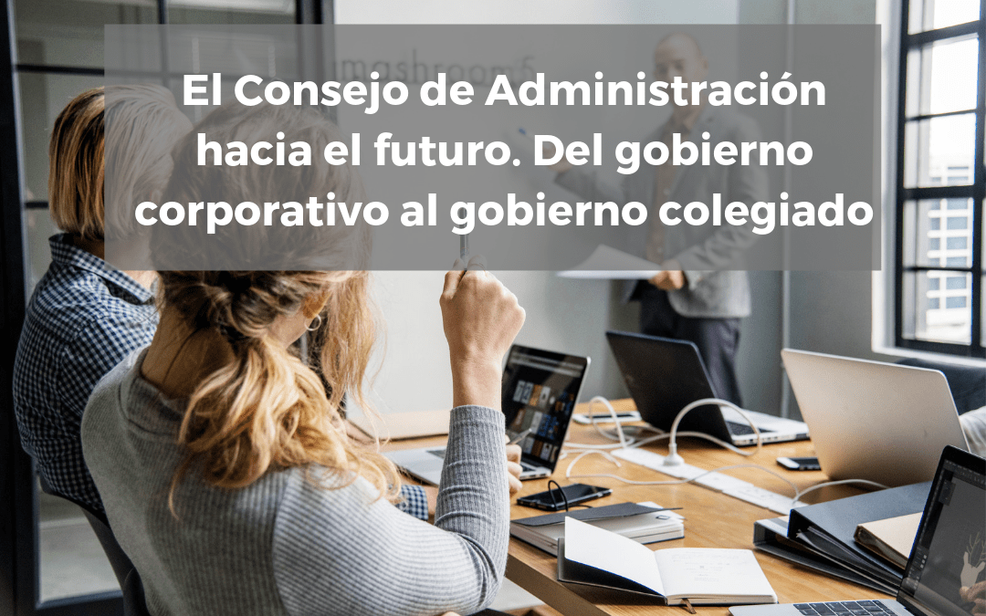 El Consejo de Administración hacia el futuro. Del gobierno corporativo al gobierno colegiado