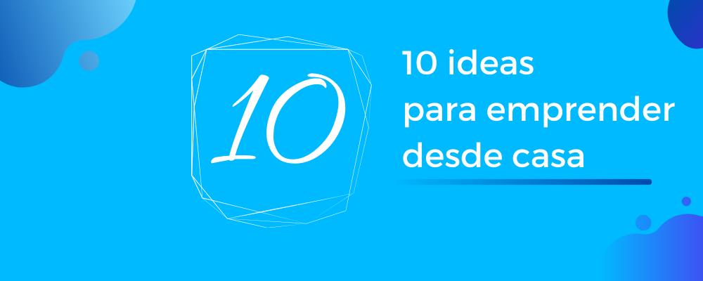 10 ideas para emprender desde casa